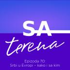 Sa terena 70: Srbi u Evropi – kako i sa kim