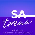 Sa terena 79: Na pobedu - za slavu, za Srbiju!