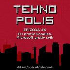 Tehnopolis 44: EU protiv Googlea, Microsoft protiv svih