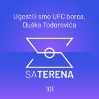 Sa terena 101: Ugostili smo UFC borca, Duška Todorovića