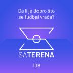 Sa terena 108: Da li je dobro što se fudbal vraća?